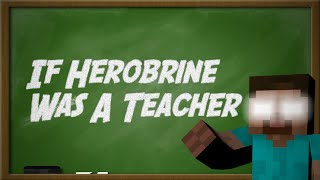 If Herobrine Was A Teacher - Minecraft