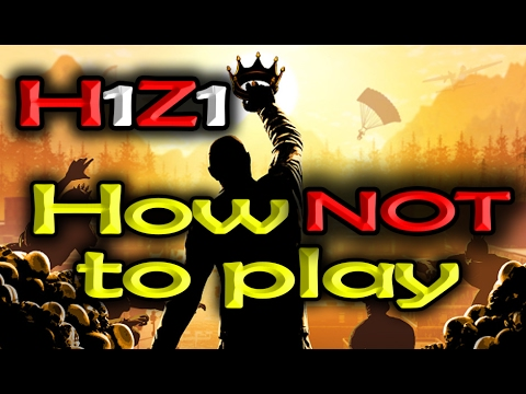 H1Z1 King of The Kill | How not to play