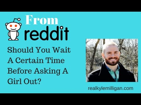 Should You Wait A Certain Time Before Asking A Girl Out? Reddit Question