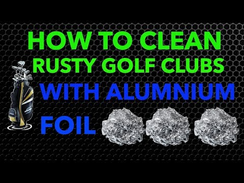 How to Clean Rusty Golf Clubs W/Aluminum Foil