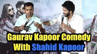 Gaurav Kapoor Comedy With Shahid Kapoor At Batti Gul Meter Chalu Trailer Launch