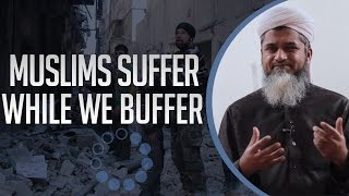 Muslims Suffer While We Buffer