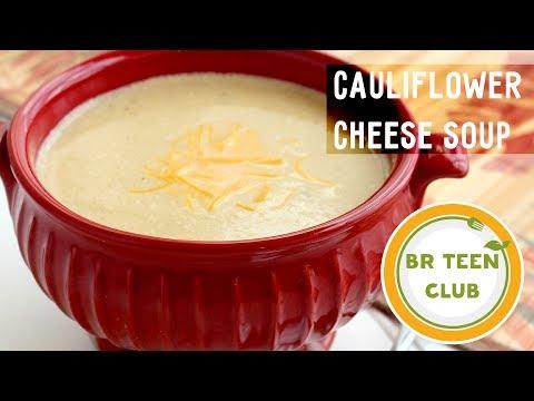 Cauliflower Cheese Soup - BR Teen Club!