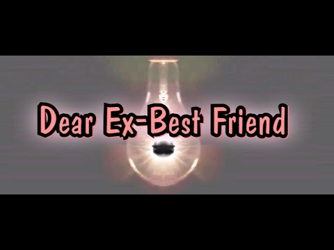 Dear Ex-Best Friend (a moment of truth)