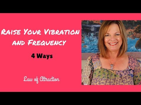 Four Ways to Raise Your Vibration and Your Frequency