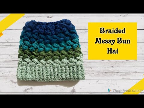 Crochet Messy Bun hat.  The Braided stitch
