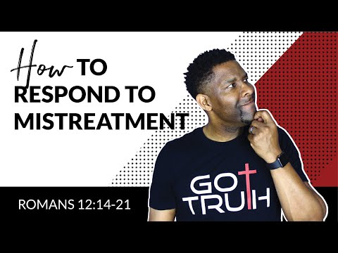 HOW TO RESPOND WHEN PEOPLE MISTREAT YOU!