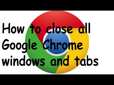 How to close all Google Chrome windows and tabs
