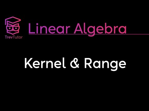[Linear Algebra] Kernel and Range of Linear Transformations