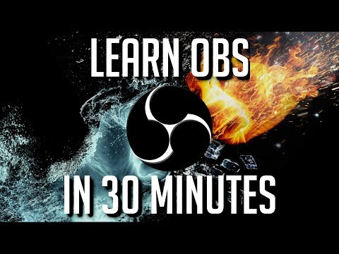 LEARN OBS IN 30 MINUTES | Complete Tutorial for Beginners 2019