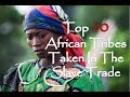 Download  Top 10 African Tribes Taken In The Atlantic Slave Trade MP3,3GP,MP4