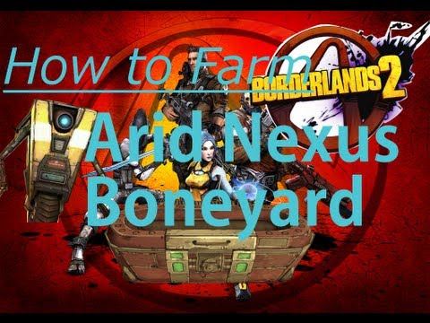 Borderlands 2 - How to Farm in The Arid Nexus Boneyard