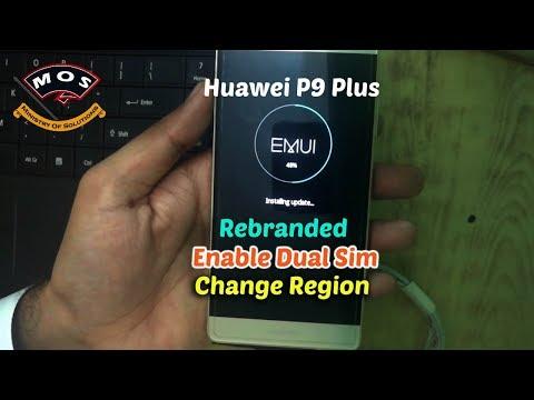 Huawei P9 Plus Rebrand-Convert to Dual Sim-Change Region