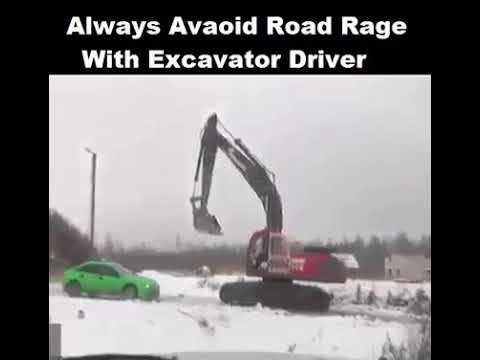 Always avoid road rage with excavator driver