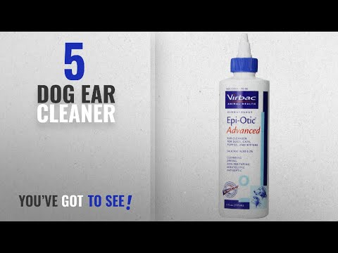 Top 5 Dog Ear Cleaner [2018 Best Sellers]: Virbac Epi-Otic Advanced Ear Cleaner, 8 oz
