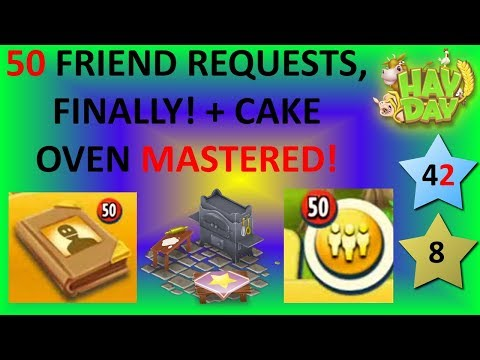 HAY DAY - 50 FRIEND REQUESTS RECEIVED, FINALLY! + CAKE OVEN MASTERED!