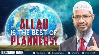 ALLAH IS THE BEST OF PLANNERS! - DR ZAKIR NAIK