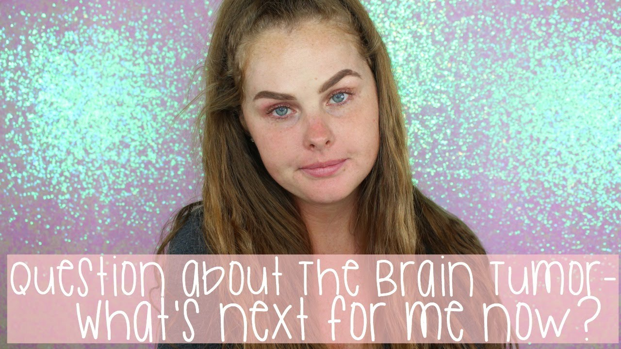 Questions about my Brain Tumor - What's next for me now?