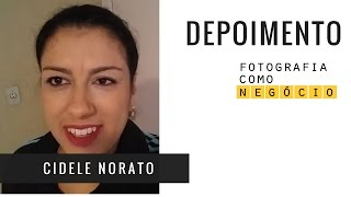 """""""aprendi A Reestruturar A Organização Do Meu Negócio"""": Cidele Norato Sobre Fotografia Como Negócio"""