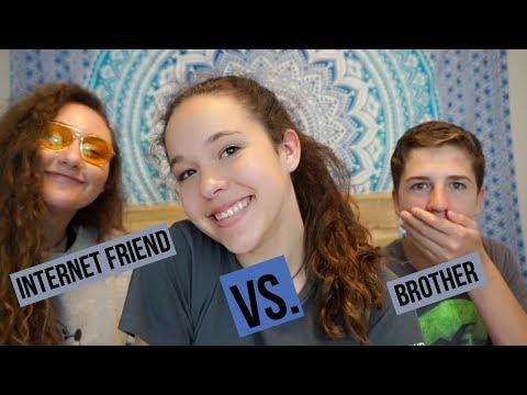 INTERNET FRIEND VS. BROTHER