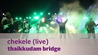 Chekele - Thaikkudam Bridge Live - Kappa TV