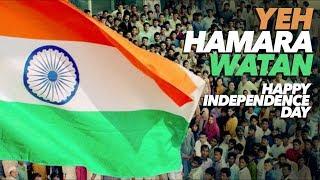 Yeh Hamara Watan Video Song | Happy Independence Day