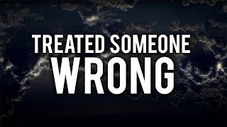 WATCH THIS IF YOU HAVE EVER TREATED SOMEONE WRONG