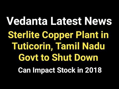Vedanta Latest News - Sterlite Copper Plant in Tuticorin be Shut Down by Tamil Nadu Government