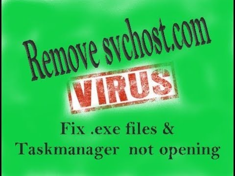 Remove Svchost.com Virus permanently - Fix exe file not opening