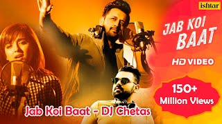 Jab Koi Baat - DJ Chetas | Full Video | Ft : Atif Aslam & Shirley Setia | Latest Romantic Songs 2018