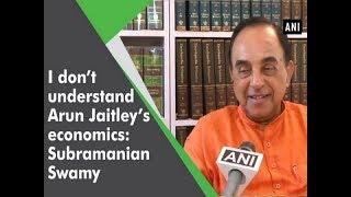 I don't understand Arun Jaitley's economics: Subramanian Swamy - #ANI News
