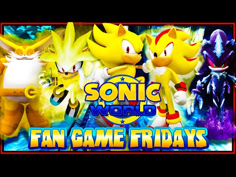 Fan Game Fridays - Sonic World Super Sonic Forms & New Characters!
