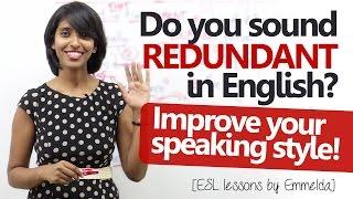 Do you sound REDUNDANT in English? Improve your English speaking style ( Free English Lesson)