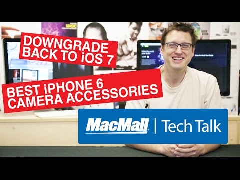 Tech Talk #09 - Downgrade back to iOS 7, Best iPhone 6 camera accessories