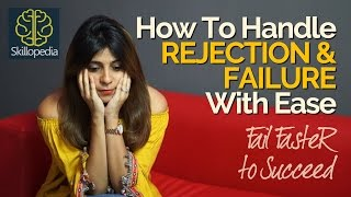 Skillopedia - How To Handle Failure & Rejection Successfully - Increase your Confidence