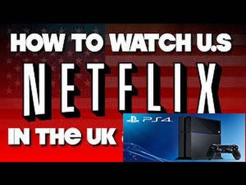 How to watch us american netflix in uk canada for ps4