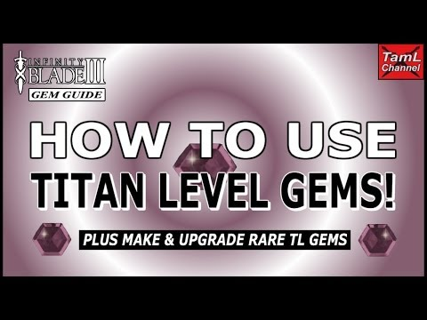 Infinity Blade 3: HOW TO USE & UPGRADE TITAN LEVEL GEMS!