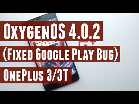OxygenOS 4.0.2 for OnePlus 3/3T - Fixed Google PlayStore Download Bug