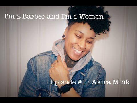 I'm a Barber and I'm a Woman Episode #1 : Akira Mink
