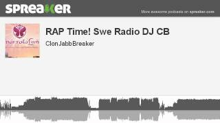 RAP Time! Swe Radio DJ CB (part 1 of 2, made with Spreaker)