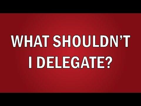 What Shouldn't I Delegate?