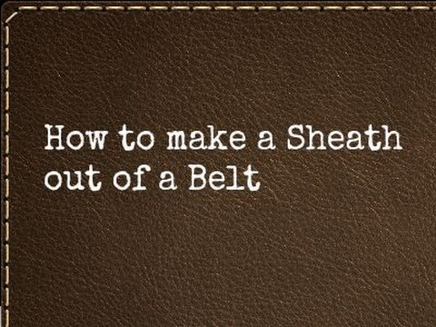 How to Make a Sheath out of a Belt