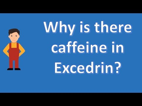 Why is there caffeine in Excedrin ? | Most Rated Health FAQ Channel