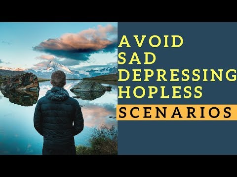 Avoid Being Sad and Overcome Depression and Hopeless Scenarios