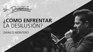 ¿Cómo enfrentar la desilusión? - Danilo Montero - 16 Agosto 2017