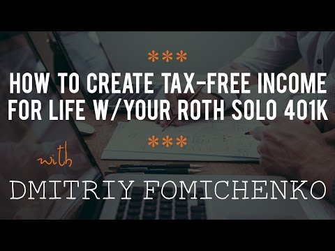 How to Create Tax-Free Income For Life W/Your Roth Solo 401k with Dmitriy Fomichenko