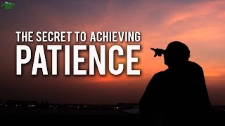 The Secret To Achieving Patience