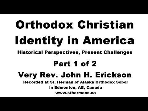 Orthodox Christian Identity in America (Part 1 of 2) by Very Rev. Fr. John H. Erickson