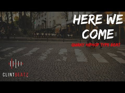 Quirky Hip Hop Type Beat 2018 - Here We Come (Prod By ClintBeatz)