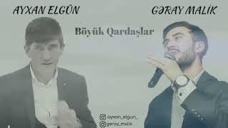 Ayxan Elgun & Geray Malik - Boyuk Qardaslar 2019